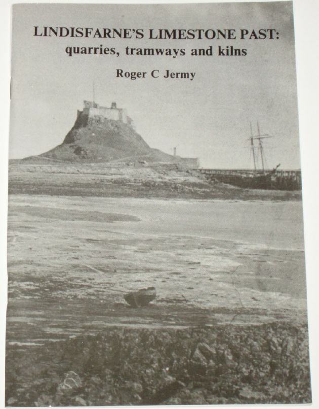 Lindisfarne's Limestone Past: Quarries, Tramways and Kilns, by Roger C Jermy